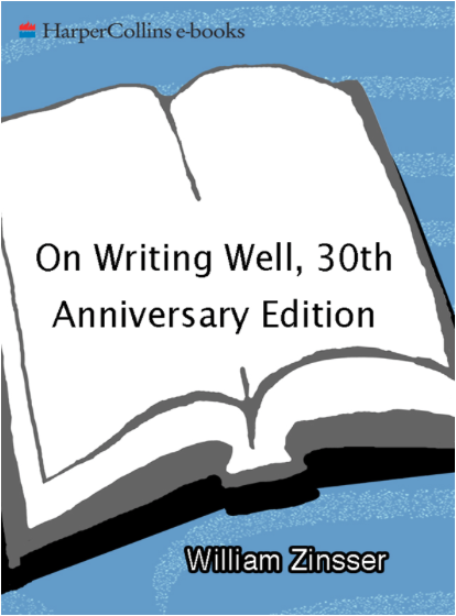 """on writing well zinsser Eight editions and nearly 15 million copies after he first published """"on writing well,"""" william zinsser -revisions/describes how he came to write the book and how he keeps it up-to-date in the spring 2009 issue of the american scholar."""