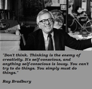 """""""Don't think. Thinking is the enemy of creativity. It's self-conscious, and anything self-conscious is lousy. You can't try to do things. You simply must do things."""" (Click to embiggen)"""