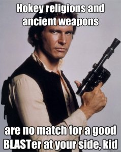 """Hokey religions and ancient weapons are no match for a good blaster at your side, kid."" Harrison Ford as Han Solo in the original Star Wars."