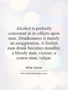 alcohol-is-perfectly-consistent-in-its-effects-upon-man-drunkenness-is-merely-an-exaggeration-a-quote-1