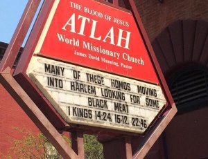 "An exampled of Atlah World Ministries church sign messages, ""Many of these homos moving to Harlem are looking for black meat"""