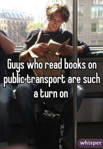 Guys who read books on public transport are such a turn on.