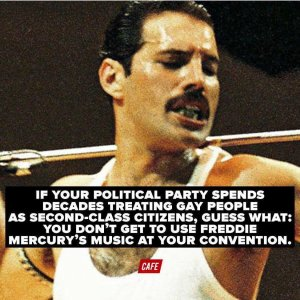 """If your political party spends decades treating gay people as second-class citizens, guess what: You don't get to use Freddie Mercury's music at your convention."""