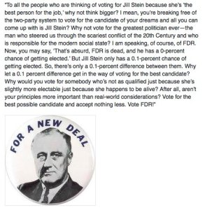 If you're going to vote for the best candidate, rather than one with a chance of winning, why not vote for long dead Franklin Delano Roosevelt? It makes more sense than voting for Stein.