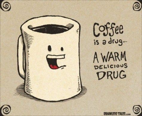 """Coffee is a drug... a warm delicious drug.""— BrainlessTales.com"