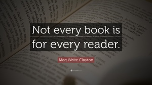 """Not every book is for every reader.""—Meg White Clayton"