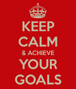Keep Calm & Achieve Your Goals.