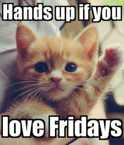 """Hands up if you love Fridays."""