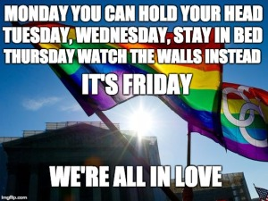 """Monday you can hold your head. Tuesday, Wednesday, stay in bed. Thursday watch the walls instead. It's FRIDAY, we're all in love."""