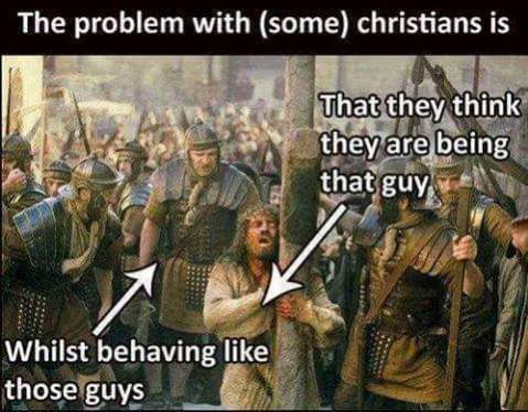 """The problem with (some) christians: That they think they are bing that guy (points to Jesus being lashed and tortured) whilst behaving like those guys (points to the roman soldiers beating Jesus)."""