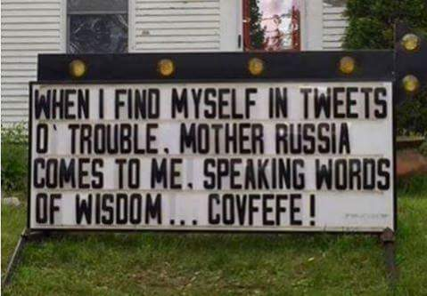 """When I find myself in tweets of trouble, Mother Russia comes to me, speaking words of wisdom... covfefe!"""
