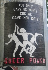 """You only gave us rights because we gave you riots. Queer Power"""