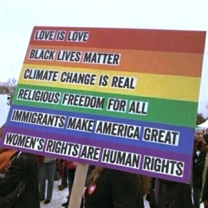 """Black Live Matter. Love is Love. Climate Change is Real. Religious Freedom for All. Immigrants Make America Great. Women's Rights Are Human Rights."""