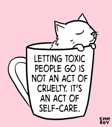 """Letting go of toxic people is not on act of cruelty, it's an act of self-care."""