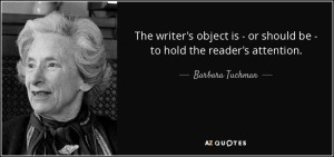 """The writer's object is —or should be—to hold the readers attention."" —Barbara W. Tuchman"