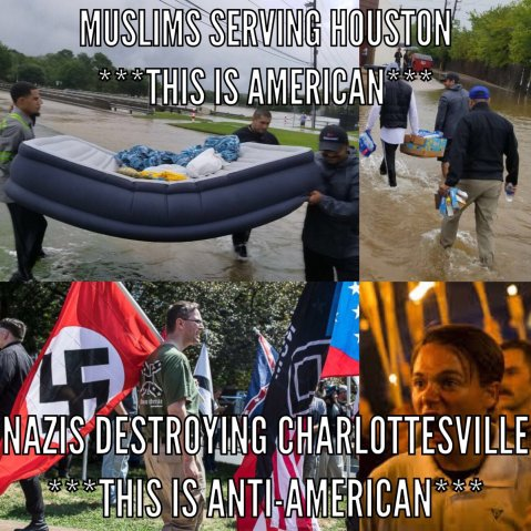 """Muslims serving Houston: this is American. Nazis destroying Charlottesville : this is Unamarican."""