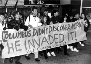 """""""Columbus didn't discover America, he invaded it!"""""""