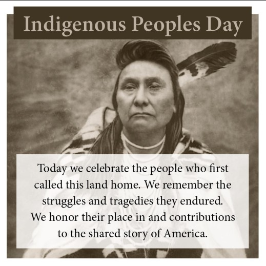 """Indigenous Peoples Day """"Today we celebrate the people who first called this land home. We remember the struggles and tragedies they endured. We honor their place in and contributions to the shared story of America."""""""