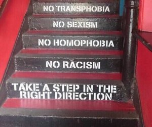 """Take a step in the right direction. No racism. No homophobia. No sexism. No transphobia."""