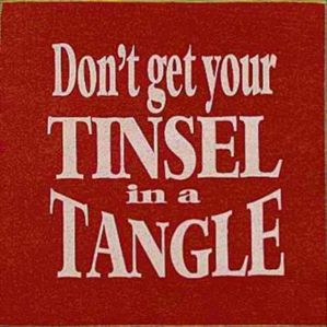 """Don't get your tinsel in a tangle."""