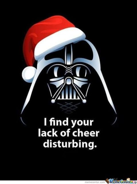 """I find your lack of cheer disturbing."""