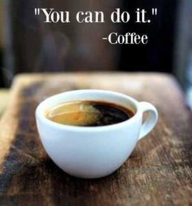 """You can do it"" —Coffee"