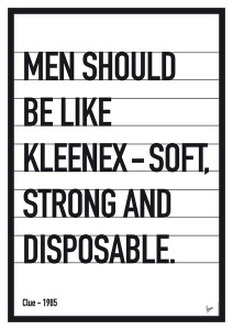 """Men should be like Kleenex — soft, strong, and disposable."""