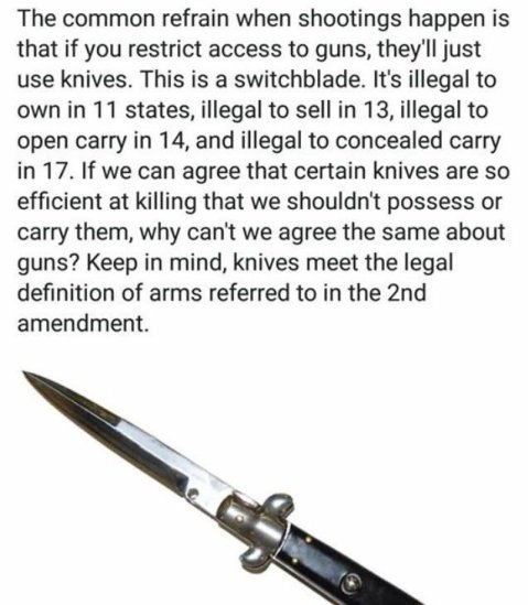 """The common refrain when shootings happen in that if you restrict access to guns, they'll just use knives. This is a switchblade. It's illegal to own in 11 states, illegal to sell in 13, illegal to open carry in 14, and illegal to concealed carry in 17. Itf we can agree that certain knives are so efficient at killing that we shouldn't possess or carry them, why can't we agree the same about guns? Keep in mind, knives meet the legal definition of arms referred to in the 2nd amendment."""