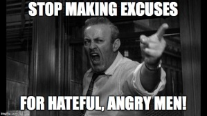 """Stop making excuses for hateful, angry men"""