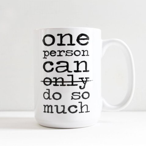 One person can only do so much... or cross out the only, and One person can do so much.