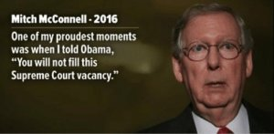 """Mitch McConnell, 2016"" 'One of my proudest moments was when I told Obama You will not fills this Supreme Court vacancy.'"""