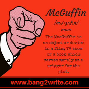 """McGuffin: noun, The MacGuffin is an object or device in a film, TV show, or a book which serves merely as a trigger for the plot."""