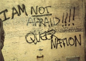 """I am NOT afraid!!! Queer Nation"""
