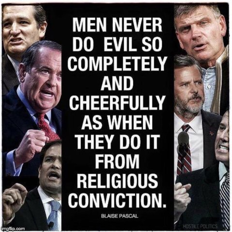 """Men never do evil so completely and cheerfully as when they do it from religious conviction."""