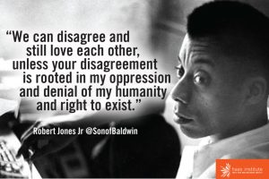 """We can disagree and still love each other, unless your disagreement is rooted in my oppression and denial of my humanity and right to exist."""