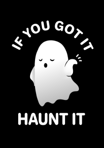 """If you've got it, Haunt it!"""