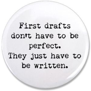 """""""First drafts don't have to be perfect. They just have to be written."""""""