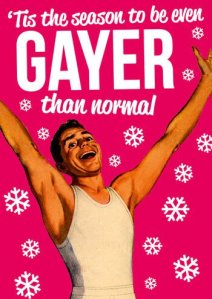 """Tis the season to be even GAYER than usual!"""