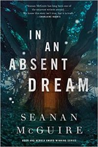 Cover for <em>In An Absent Dream</em> Book 4 in the Wayward Children Series by Seanan McGuire.