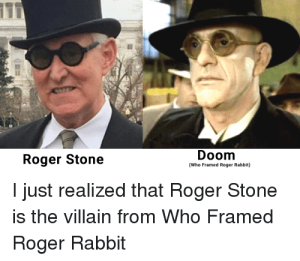 """I just realized that Roger Stone is the villain from Who Framed Roger Rabbit."""