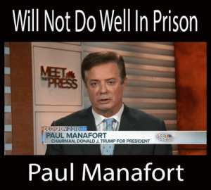 "Picture of convicted conspirator, Paul Manafort captioned ""Will not do well in prison"""