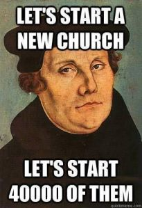 "Martin Luther with the text, ""Let's start a new church. Let's start 40,000 of them"""
