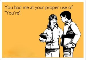 """""""You had me at your proper use of 'You're'"""""""