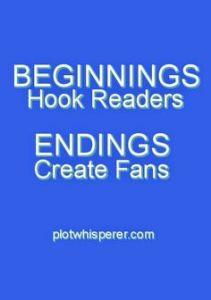 """Beginnings hook readers. Endings create fans."" plotwhisper.com"