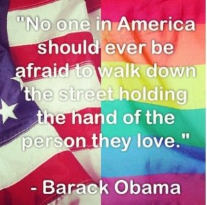 """No one in America should ever be afraid to walk down the street holding the hand of the person they love."" —Barack Obama."