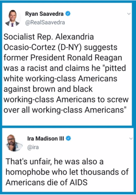 """Socialist Rep. Alexandria Ocasio-Cortez (D-NY) suggests former President Ronald Reagan was a racsit and claims he 'pitted white working-class Americans against brown and black working-class Americans to screw over all working-class Americans.""  ""That's unfair. He was also a homophobe who let thousands of Americans die of AIDS"""