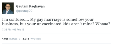 """I'm confused. My gay marriage is somehow your business, but your unvaccinated kids aren't mine. Whaaa?"""