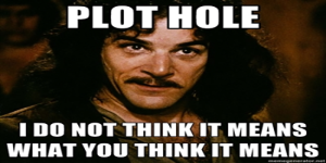 Plot hole. I do not think it means what you think it means.