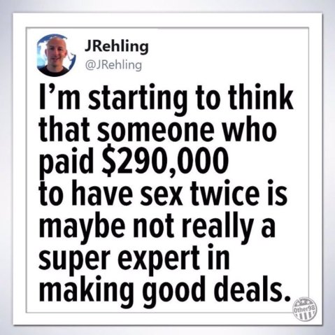 """I'm starting to think that someone who paid $290,000 to have sex twice is maybe not really a super expert in making good deals."""
