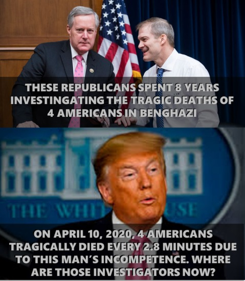 """These Republicans spent 8 years investigating the tragic deaths of 4 Americans in Benghazi.  On April 10, 2010, 4 Americans tragically died every 2.8 minutes due to this man's {Trump's} incompetence. Where are those investigators now?"""
